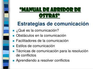 Qu  es la comunicaci n Obst culos en la comunicaci n Facilitadores de la comunicaci n Estilos de comunicaci n T cnicas