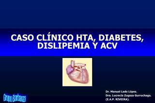 CASO CL NICO HTA, DIABETES, DISLIPEMIA Y ACV
