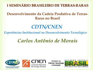 I SEMIN RIO BRASILEIRO DE TERRAS-RARAS  Desenvolvimento da Cadeia Produtiva de Terras-Raras no Brasil