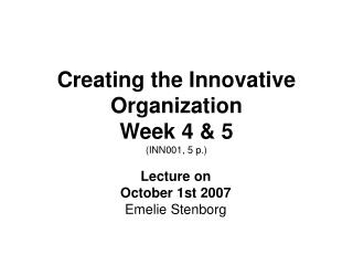 Creating the Innovative Organization Week 4  5 INN001, 5 p.