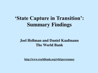 State Capture in Transition :  Summary Findings   Joel Hellman and Daniel Kaufmann The World Bank   worldbank