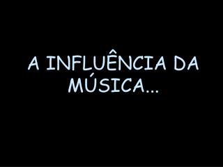 A INFLU NCIA DA M SICA...