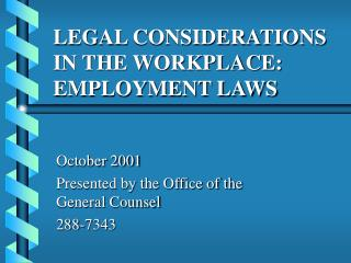 LEGAL CONSIDERATIONS IN THE WORKPLACE:  EMPLOYMENT LAWS