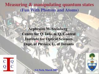 Aephraim M. Steinberg   Centre for Q. Info.  Q. Control Institute for Optical Sciences Dept. of Physics, U. of Toronto