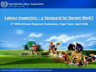 Labour Inspection   a Vanguard for Decent Work  5th IRRA African Regional Conference. Cape Town. April 2008.