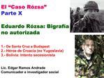 El  Caso R zsa  Parte X  Eduardo R zsa: Bigraf a no autorizada   1.- De Santa Cruz a Budapest 2.- H roe de Croacia ex Yu