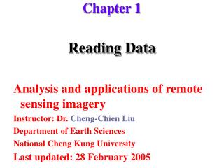 Reading Data  Analysis and applications of remote sensing imagery Instructor: Dr. Cheng-Chien Liu Department of Earth Sc