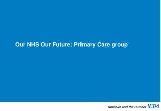 Our NHS Our Future: Primary Care group