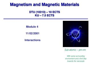 Magnetism and Magnetic Materials  DTU 10313   10 ECTS KU   7.5 ECTS