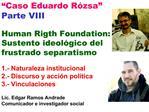 Caso Eduardo R zsa  Parte VIII  Human Rigth Foundation: Sustento ideol gico del frustrado separatismo  1.- Naturaleza i