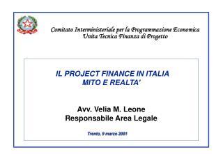 IL PROJECT FINANCE IN ITALIA MITO E REALTA    Avv. Velia M. Leone Responsabile Area Legale