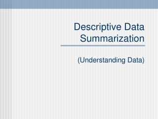 Descriptive Data Summarization  Understanding Data