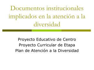 Documentos institucionales implicados en la atenci n a la diversidad