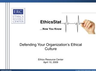 EthicsStat   Now You Know    Defending Your Organization s Ethical Culture   Ethics Resource Center April 10, 2009