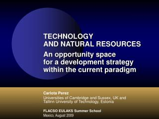 Carlota Perez Universities of Cambridge and Sussex, UK and  Tallinn University of Technology, Estonia  FLACSO EULAKS Sum