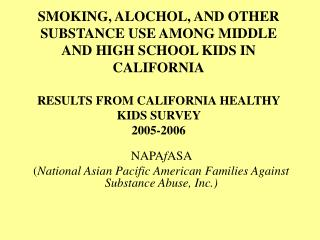 SMOKING, ALOCHOL, AND OTHER SUBSTANCE USE AMONG MIDDLE AND HIGH SCHOOL KIDS IN CALIFORNIA  RESULTS FROM CALIFORNIA HEALT