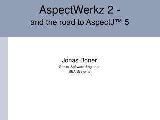 AspectWerkz 2 - and the road to AspectJ  5