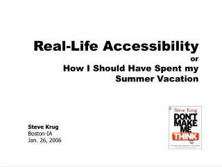 Real-Life Accessibility or     How I Should Have Spent my  Summer Vacation