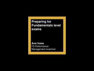 Preparing for Fundamentals level exams    Ann Irons F5 Performance Management examiner