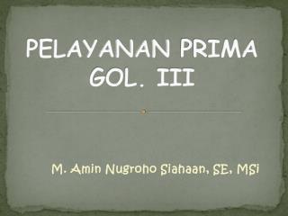 PELAYANAN PRIMA GOL. III
