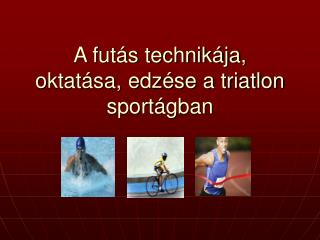 A fut s technik ja, oktat sa, edz se a triatlon sport gban