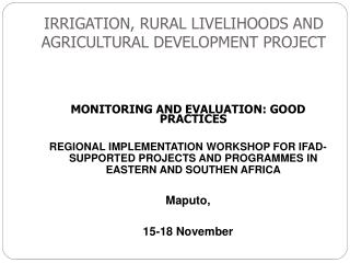 IRRIGATION, RURAL LIVELIHOODS AND AGRICULTURAL DEVELOPMENT PROJECT
