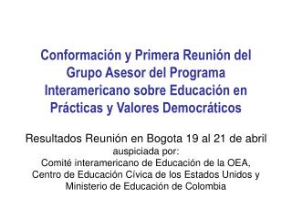 Conformaci n y Primera Reuni n del Grupo Asesor del Programa Interamericano sobre Educaci n en Pr cticas y Valores Democ