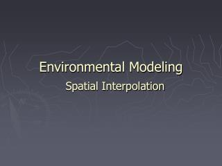 Environmental Modeling   Spatial Interpolation