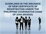 GUIDELINES IN THE ISSUANCE  OF NEW CERTIFICATE OF REGISTRATION UNDER THE PHILIPPINE COOPERATIVE CODE  OF 2008 RA9520
