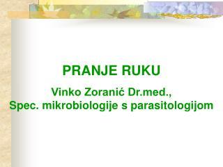 PRANJE RUKU  Vinko Zoranic Drd., Spec. mikrobiologije s parasitologijom