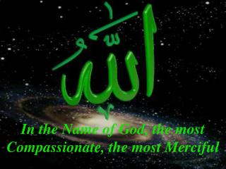 In the Name of God, the most Compassionate, the most Merciful