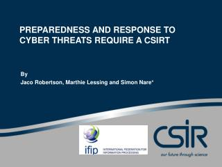 PREPAREDNESS AND RESPONSE TO CYBER THREATS REQUIRE A CSIRT