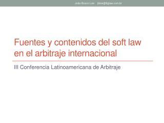 Fuentes y contenidos del soft law en el arbitraje internacional