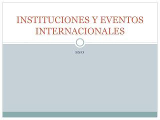 INSTITUCIONES Y EVENTOS INTERNACIONALES