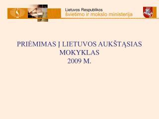 PRIEMIMAS I LIETUVOS AUK TASIAS MOKYKLAS  2009 M.