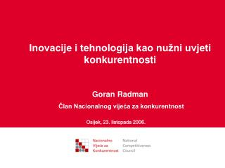 Inovacije i tehnologija kao nu ni uvjeti konkurentnosti   Goran Radman  Clan Nacionalnog vijeca za konkurentnost