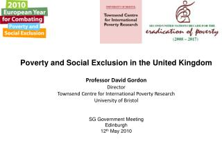 Poverty and Social Exclusion in the United Kingdom  Professor David Gordon Director Townsend Centre for International Po