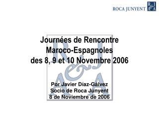Journ es de Rencontre  Maroco-Espagnoles  des 8, 9 et 10 Novembre 2006