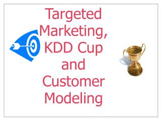 Targeted Marketing, KDD Cup  and   Customer Modeling