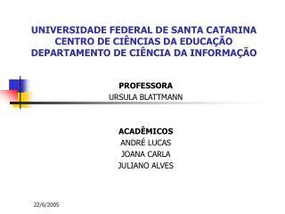 UNIVERSIDADE FEDERAL DE SANTA CATARINA CENTRO DE CI NCIAS DA EDUCA  O DEPARTAMENTO DE CI NCIA DA INFORMA  O