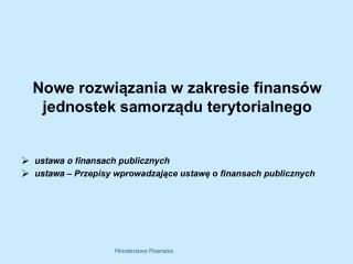 Nowe rozwiazania w zakresie finans w jednostek samorzadu terytorialnego