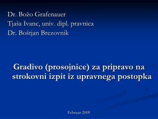 Dr. Bo o Grafenauer  Tja a Ivanc, univ. dipl. pravnica  Dr. Bo tjan Brezovnik   Gradivo prosojnice za pripravo na stroko