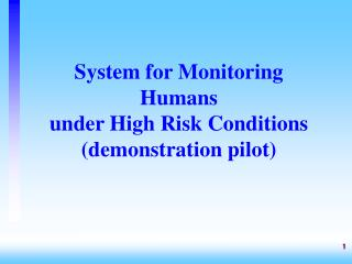 System for Monitoring Humans under High Risk Conditions demonstration pilot