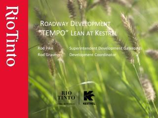 Roadway Development   TEMPO  Lean at Kestrel