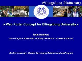 Web Portal Concept for Ellingsburg University   Team Members John Gregoire, Blake Hart, Brittany Henderson,  Jessica Ho