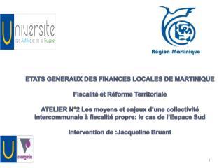 ETATS GENERAUX DES FINANCES LOCALES DE MARTINIQUE  Fiscalit  et R forme Territoriale  ATELIER N 2 Les moyens et enjeux d