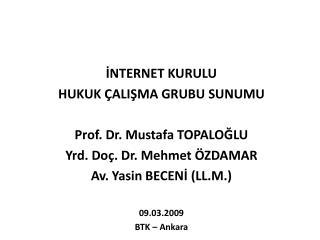 INTERNET KURULU  HUKUK  ALISMA GRUBU SUNUMU  Prof. Dr. Mustafa TOPALOGLU  Yrd. Do . Dr. Mehmet  ZDAMAR  Av. Yasin BECENI