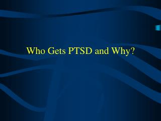 Who Gets PTSD and Why