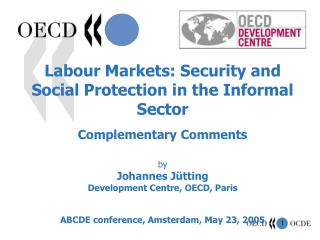 Labour Markets: Security and Social Protection in the Informal Sector  Complementary Comments  by Johannes J tting  Deve