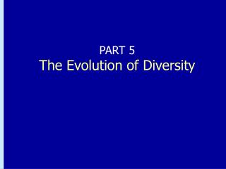 PART 5 The Evolution of Diversity